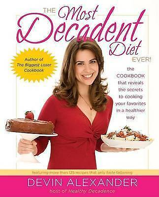 The Most Decadent Diet Ever!: The cookbook that reveals the secrets to cooking y