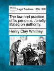 The Law and Practice of Lis Pendens: Briefly Stated on Authority. by Henry Clay Whitney (Paperback / softback, 2010)