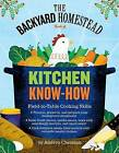 The Backyard Homestead Book of Kitchen Skills: Field-To-Table Cooking Skills by Andrea Chesman (Hardback, 2015)