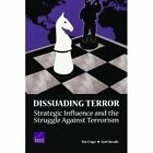 Dissuading Terror: Strategic Influence and the Struggle Against Terrorism (2005) by Kim Cragin, Scott Gerwehr (Paperback, 1999)