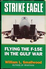 Strike Eagle : Flying the F-15E in the Gulf War by William L. Smallwood (1994, Hardcover)