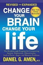 Change Your Brain, Change Your Life (Revised and Expanded) : The Breakthrough Program for Conquering Anxiety, Depression, Obsessiveness, Lack of Focus, Anger, and Memory Problems by Daniel G. Amen (2015, Paperback)