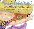 Today I Feel Silly and Other Moods That Make My Day by Jamie Lee Curtis (2007, Hardcover)