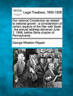 Our National Constitution as Related to National Growth: A Consideration of Certain Aspects of the War with Spain: The Annual Address Delivered June 7, 1898, Before Delta Chapter of Pennsylvania. by George Wharton Pepper (Paperback / softback, 2010)