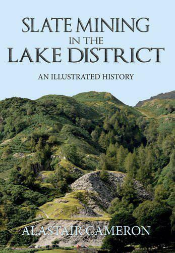 Slate Mining in the Lake District: An Illustrated History by Cameron, Alastair,