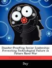 Disaster-Proofing Senior Leadership: Preventing Technological Failure in Future Nano-War by Day (Paperback / softback, 2012)