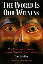 THE WORLD IS OUR WITNESS. The Historic Journey Of The Nisga'a Into Canada.