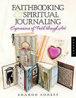 Faithbooking and Spiritual Journaling: Expressions of Faith Through Art by Sharon Soneff (Paperback, 2006)