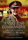 A Very Fine Commander: The Memories of General 'Nap' Murray GCB KBE DSO by John Donovan (Hardback, 2010)