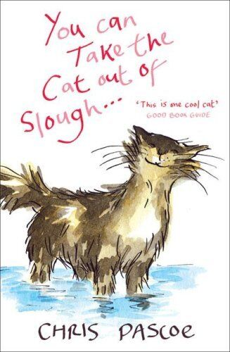 You Can Take the Cat Out of Slough... By Chris Pascoe. 9780340898642