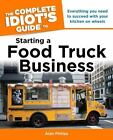 The Complete Idiot's Guide to Starting a Food Truck Business by Scott Baitinger and Alan Philips (2012, Paperback)