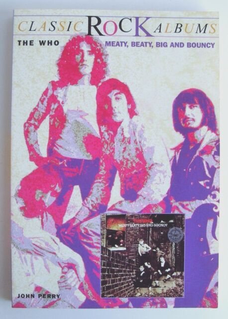 1998 1st ed MEATY BEATY BIG AND BOUNCY The Who Classic Rock Albums John Perry Ex