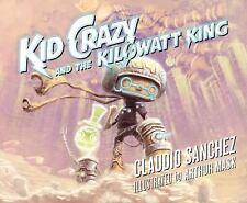 Kid Crazy and the Kilowatt King by Claudio Sanchez (2016, Hardcover)