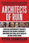 Architects of Ruin: How Big Government Liberals Wrecked the Global Economy--And How They Will Do It Again If No One Stops Them by Peter Schweizer (Paperback / softback)
