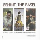 Behind the Easel: The Unique Voices of 20 Contemporary Representational Painters by Robert C. Jackson (Hardback, 2014)