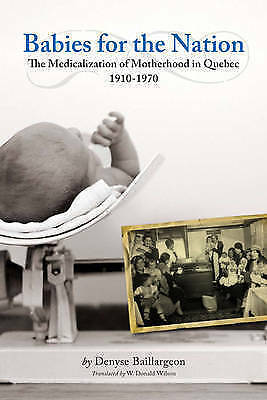 1 of 1 - Babies for the Nation: The Medicalization of Motherhood in Quebec, 1910-1970 (St