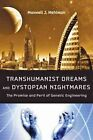 Transhumanist Dreams and Dystopian Nightmares: The Promise and Peril of Genetic Engineering by Maxwell J. Mehlman (Hardback, 2012)