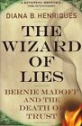 The Wizard of Lies: Bernie Madoff and the Death of Trust by Diana B. Henriques (Paperback, 2011)