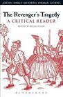 The Revenger's Tragedy: A Critical Reader by Bloomsbury Publishing PLC (Paperback, 2016)