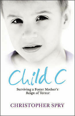 Child C: Surviving a Foster Mother's Reign of Terror by Christopher Spry, Accept