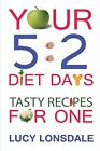 Your 5: 2 Diet Days Tasty Recipes for One by Lucy Lonsdale (Paperback / softback, 2013)
