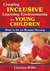 Creating Inclusive Learning Environments for Young Children: What to Do on Monday Morning by Clarissa Willis (Paperback, 2008)