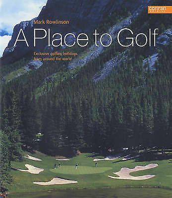 1 of 1 - A Place to Golf: Exclusive Golfing Holidys from Around the World, Rowlinson, Mar
