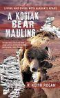 A Kodiak Bear Mauling: Living and Dying with Alaska's Bears by R Keith Rogan (Paperback / softback, 2013)