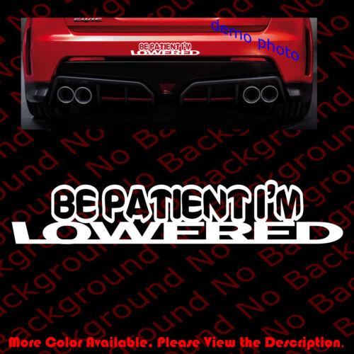 BE PATIENT I/'M LOWERED Car Window Sticker Vinyl Decal JDM Stance Drift FY011