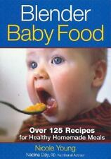 Blender Baby Food: Over 125 Recipes for Healthy Homemade Meals Young, Nicole Pap
