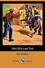 Wild Bill's Last Trail (Dodo Press) by Professor Ned Buntline (Paperback / softback, 2009)