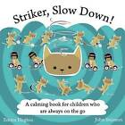 Striker, Slow Down!: A Calming Book for Children Who are Always on the Go by Emma Hughes (Hardback, 2016)