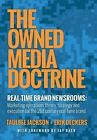 The Owned Media Doctrine: Marketing Operations Theory, Strategy, and Execution for the 21st Century Real-Time Brand by Erik Deckers, Taulbee Jackson (Hardback, 2013)