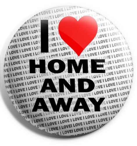 """I Love Home And Away Pin Badge 3/"""" 75mm Birthday Stocking Filler Gift"""
