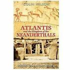 Atlantis and the Kingdom of the Neanderthals : 100,000 Years of Lost History by Colin Wilson (2006, Paperback)