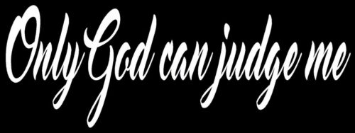 ONLY GOD CAN JUDGE ME Vinyl Decal Sticker Car Window Wall Bumper Religious Jesus