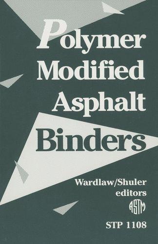 Polymer Modified Asphalt Binders by Wardlaw, Kenneth R.
