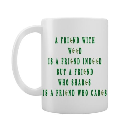 Funny Joke Novelty Mug//Cup A Friend With Weed Is A Friend Indeed Gift Idea
