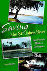 Saving the St. Johns River: One Person Made a Difference by Leroy Wright (Paperback / softback, 2006)