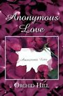 Anonymous Love by Orchid Hill (Paperback / softback, 2011)