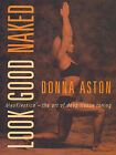 Look Good Naked: Myokinetics - the Art of Deep Tissue Toning by Donna Aston (Paperback, 2002)