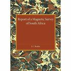 A Report of a Magnetic Survey of South Africa by J. C. Beattie (Paperback, 2014)
