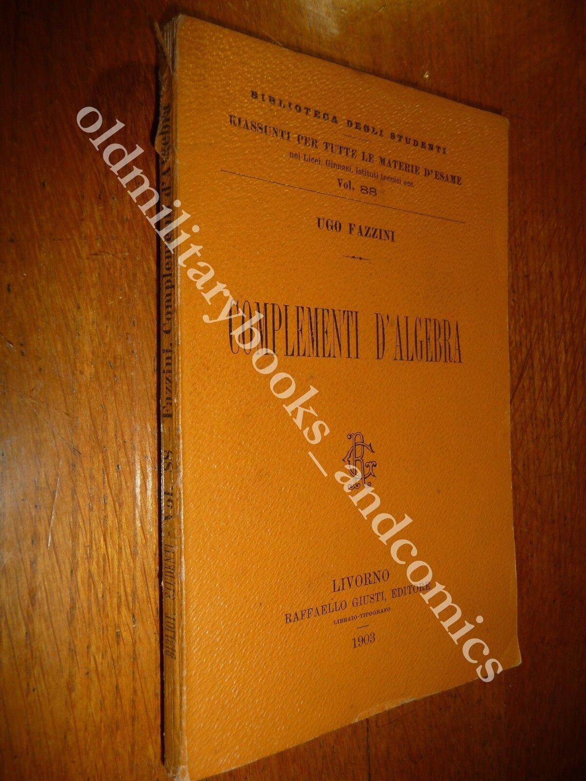 COMPLEMENTI D'ALGEBRA UGO FAZZINI 1903 I^ Ed. BIBLIOTECA DEGLI STUDENTI