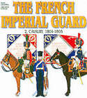 French Imperial Guard: Volume 2: Cavalry 1804-1815 by Andre Jouineau, Jean-Marie Mongin (Paperback, 2003)