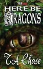 Here Be Dragons by T.A. Chase (Paperback, 2012)