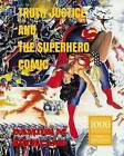 Truth Justice and the Superhero Comic: 1000 Copy Limited Edition by Damien M Buckland (Paperback / softback, 2015)