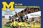 M is for Michigan Football: Celebrating the Tradition of Michigan Football by Greg Nelson (Paperback, 2009)