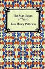 The Man-Eaters of Tsavo by John Henry Patterson (Paperback / softback, 2005)