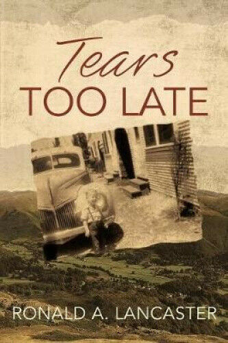 Tears Too Late by Ronald a. Lancaster.