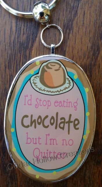 Keychain - I'd Stop eating Chocolate but I'm no Quitter ...